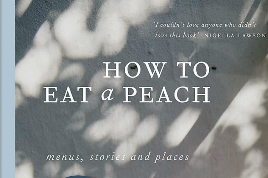 How to Eat a Peach: Menus, Stories and Places de Diana Henry